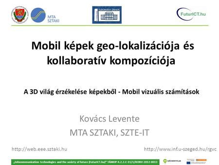 "Mobil képek geo-lokalizációja és kollaboratív kompozíciója Kovács Levente MTA SZTAKI, SZTE-IT ""Infocommunication technologies and the society of future."
