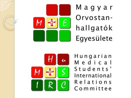 Magyar Orvostanhallgatók Egyesülete Hungarian Medical Students' International Relations Committee The Committee about 1000 members in Hungary 4 Local.