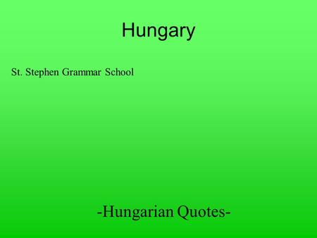 Hungary St. Stephen Grammar School -Hungarian Quotes-
