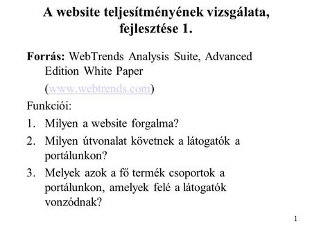 A website teljesítményének vizsgálata, fejlesztése 1. Forrás: WebTrends Analysis Suite, Advanced Edition White Paper (www.webtrends.com)www.webtrends.com.
