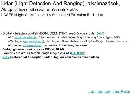 Lidar (LIght Detection And Ranging), alkalmazások, Alapja a lézer kibocsátás és detektálás. LASER=Light Amplification by Stimulated Emission Radiation.