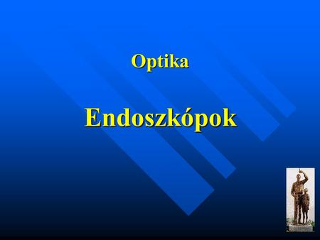 Optika Endoszkópok.
