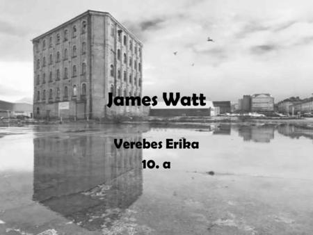 James Watt Verebes Erika 10. a.