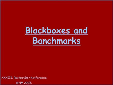 Blackboxes and Banchmarks XXXIII. Restaurátor Konferencia MNM 2008.