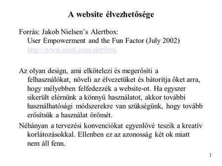 A website élvezhetősége Forrás: Jakob Nielsen's Alertbox: User Empowerment and the Fun Factor (July 2002)