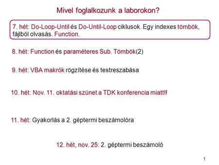 1 Mivel foglalkozunk a laborokon? 7. hét: Do-Loop-Until Do-Until-Looptömbök Function 7. hét: Do-Loop-Until és Do-Until-Loop ciklusok. Egy indexes tömbök,
