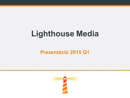 Lighthouse Media Prezentáció 2015 Q1.
