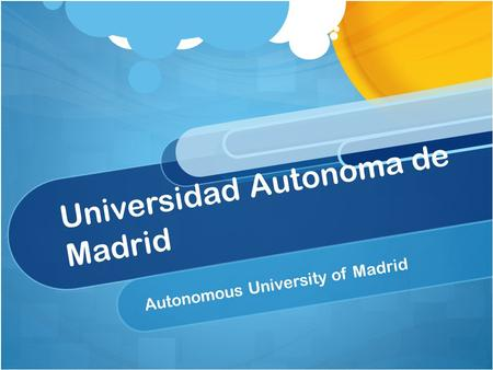 Universidad Autonoma de Madrid Autonomous University of Madrid.