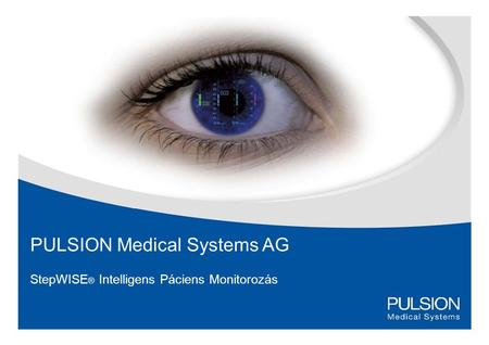 PULSION Medical Systems AG StepWISE ® Intelligens Páciens Monitorozás.