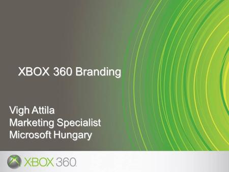 XBOX 360 Branding Vigh Attila Marketing Specialist Microsoft Hungary
