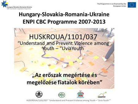 "HUSKROUA/1101/037 ""Understand and Prevent Violence among Youth – ""Uvia Youth"""" HUSKROUA/1101/037 ""Understand and Prevent Violence among Youth – ""UviaYouth."