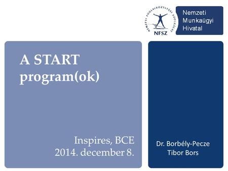 A START program(ok) Dr. Borbély-Pecze Tibor Bors Inspires, BCE 2014. december 8.