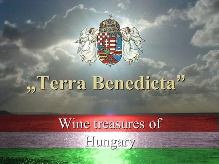 """Terra Benedicta "" Wine treasures of Hungary Tokaj - Hegyalja Vin doux Naturel."