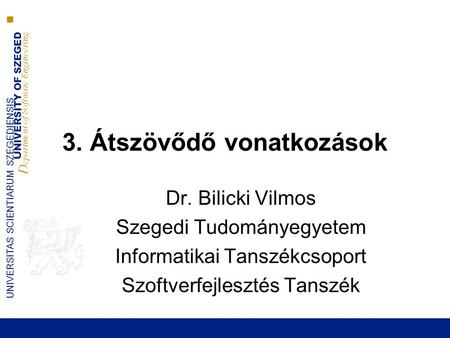 UNIVERSITY OF SZEGED D epartment of Software Engineering UNIVERSITAS SCIENTIARUM SZEGEDIENSIS 3. Átszövődő vonatkozások Dr. Bilicki Vilmos Szegedi Tudományegyetem.