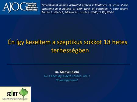 Recombinant human activated protein C treatment of septic shock syndrome in a patient at 18th week of gestation: A case report Medve L., Kis Cs.I., Molnar.
