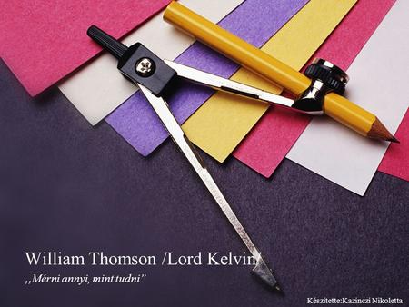 William Thomson /Lord Kelvin/