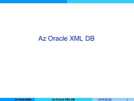Master Informatique 20 10. 02. 22. 1 dr. Kiss AttilaAz Oracle XML DB.