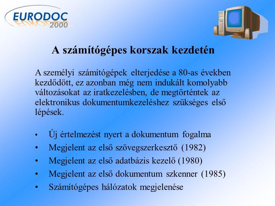 A 90-es évek A több programot futtatni tudó operációs rendszerek elterjedése A hálózati alkalmazások elterjedése A számítógépek erőforrásainak nagyfokú bővülése A kliens-szerver architektúra térnyerése Adatbázis és alkalmazás szerver szoftverek elterjedése Dokumentumkezelő rendszerek megjelenése A nagyteljesítményű dokumentum szkennerek megjelenése A tároló eszközök kapacitásának megsokszorozódása Az Internet széles körű elterjedése