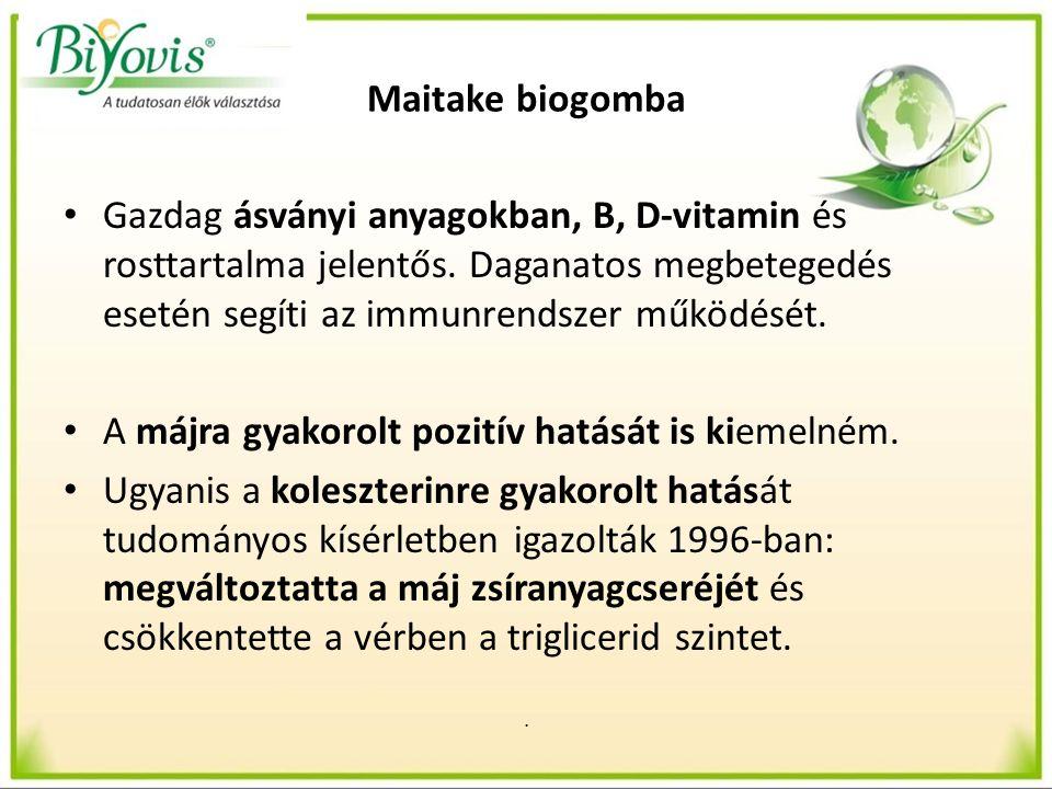 Maitake biogomba 1.Máj-epe-hasnyálmirigy 2.Inzulin szint csökkentés 3.Máj-zsír anyagcsere 4.Koleszetrin és triglicerid szint 5.Fogyókúra Gyermekkori hyperaktivitás esetén a Reishivel kombinálva ajánlható.
