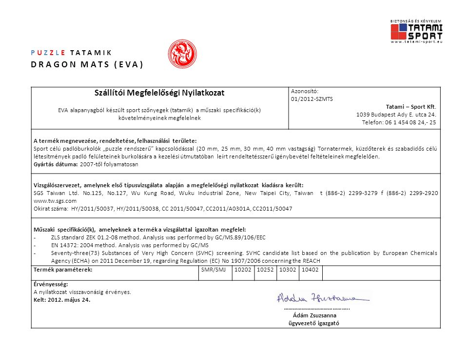PUZZLE TATAMIK DRAGON MATS (EVA) Termékszavatosság A Tatami-Sport Kft az általa forgalmazott termékekre a Ptk.
