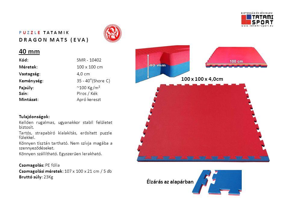 PUZZLE TATAMIK DRAGON MATS (EVA) Kiegészítő termékek Rámpa szegély Kód (szegély): 20mm MRE – 10020 A/B 25mm MRE – 10025 A/B 40mm MRE – 10040 A/B Kód (sarok): 20mm MRC – 10020 A/B 25mm MRC – 10025 AB 40mm MRC – 10040 AB Méretek (hossz):100 cm Széles szegő:10 cm Keskeny szegő:7,5 cm Tulajdonságok: Akadálymentes oldalzárás.