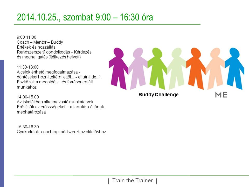 2014.10.26., vasárnap 9:00-14:00 óra   Train the Trainer   Debate Challenge Praktikus kezdőcsomag: Mi jelent a disputa.