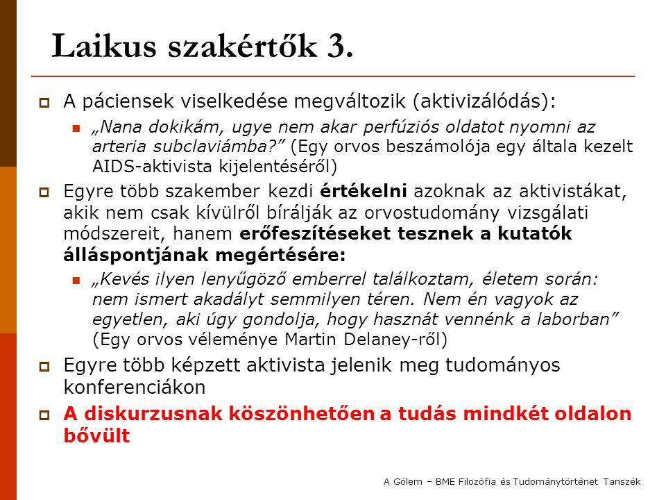 Módszertani változások  Az 1980-as évek végén az AIDS aktivisták új szervezete alakult meg: az ACT UP (AIDS Coalition to Unleash Power): A szervezet tagjai még inkább törekedtek a tudományos ismeretek és nyelvezet elsajátítására Megszerzik Dr.