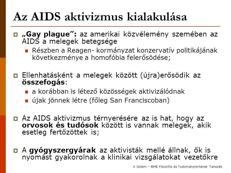 Az AZT újrafelfedezése  Egy új, ígéretesnek mutatkozó gyógyszer, az azidotimidin (AZT) megjelenése: Az AZT egy reverztranszkriptáz-gátló Az '50-'60-as években a rák elleni végső, univerzális fegyvernek gondolták:  A madarakon végzett vizsgálatok során szinte teljesen megbízhatónak mutatkozott  Később, a patkánykísérletek során megbukott 1985- es ötlet: talán az AIDS ellen beválhat A Gólem – BME Filozófia és Tudománytörténet Tanszék