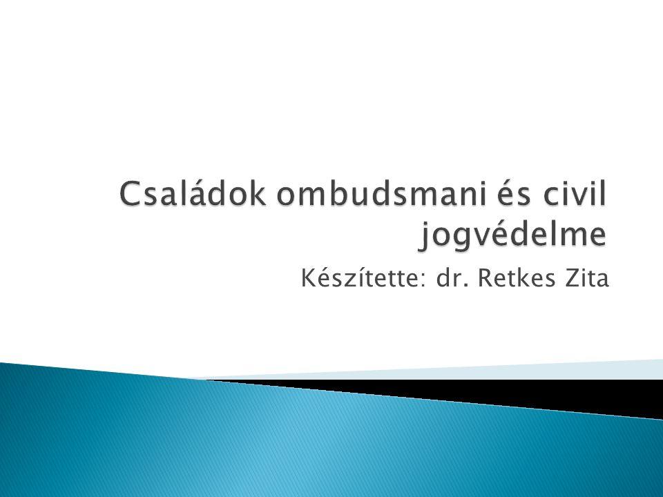  Jogviszonyok a családban  Az állam szerepe és feladata  Ombudsmani tevékenység a családot érintően  Civil jogvédelem
