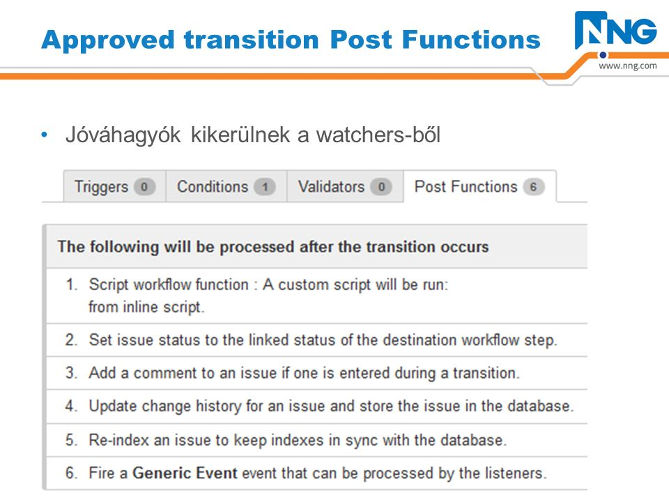 Post Function - Inline Groovy Script import com.atlassian.jira.issue.IssueManager import com.atlassian.jira.issue.MutableIssue import com.atlassian.jira.issue.Issue import com.atlassian.jira.ComponentManager import com.atlassian.jira.issue.CustomFieldManager import com.atlassian.jira.issue.fields.CustomField import com.atlassian.jira.user.util.UserManager import com.atlassian.crowd.embedded.api.User import com.atlassian.jira.component.ComponentAccessor componentManager = ComponentManager.getInstance() issueManager = componentManager.getIssueManager() customFieldManager = componentManager.getCustomFieldManager() watcherManager = ComponentAccessor.getWatcherManager() userManager = (UserManager) ComponentAccessor.getUserManager() mutableIssue = issue // Approved by, User Picker (multiple users) ApprovedBy = customFieldManager.getCustomFieldObject( customfield_14900 ); userList = mutableIssue.getCustomFieldValue(ApprovedBy) userList.each() { user = userManager.getUser(it.getName()) watcherManager.stopWatching(user, mutableIssue) }