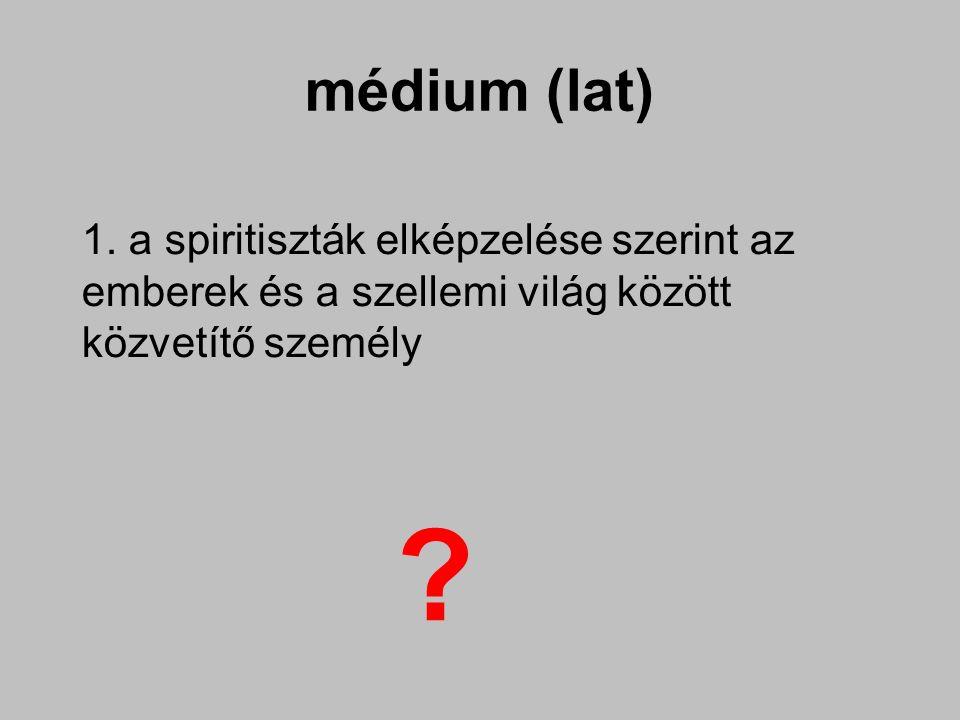 médium (lat) 2. szuggerálható, hipnotizálható egyén ?