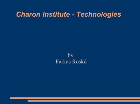 Charon Institute - Technologies by: Farkas Roskó.