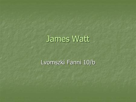 James Watt Lvomszki Fanni 10/b.