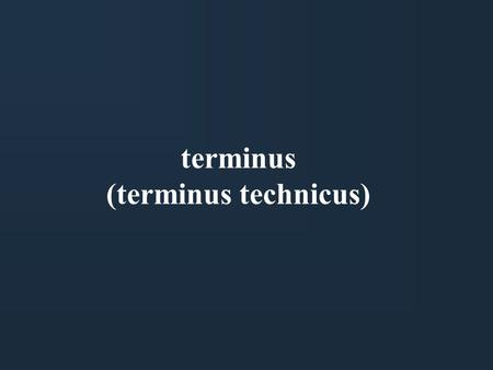 Terminus (terminus technicus). Terminology - Vocabulary International standard: Terminology - Vocabulary (ISO 1087, 1990 Genf)