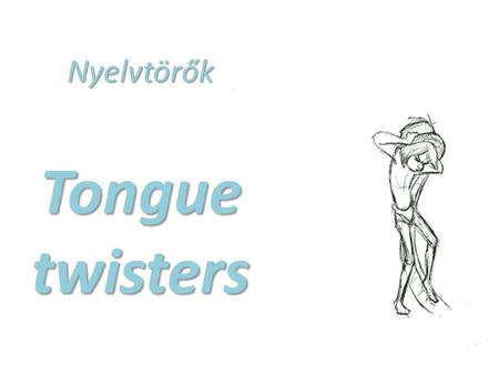 Nyelvtörők Tongue twisters