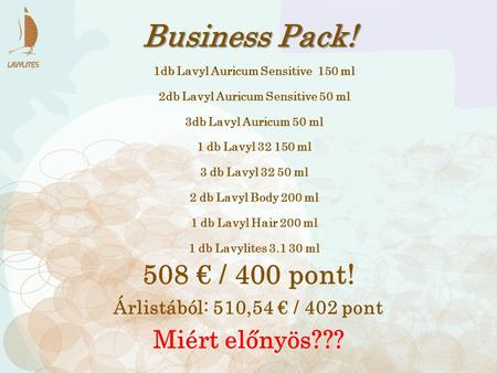 Business Pack! 508 € / 400 pont! 1db Lavyl Auricum Sensitive 150 ml 2db Lavyl Auricum Sensitive 50 ml 3db Lavyl Auricum 50 ml 1 db Lavyl 32 150 ml 3 db.