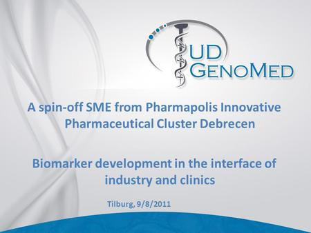 A spin-off SME from Pharmapolis Innovative Pharmaceutical Cluster Debrecen Biomarker development in the interface of industry and clinics Tilburg, 9/8/2011.