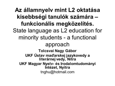 Az államnyelv mint L2 oktatása kisebbségi tanulók számára – funkcionális megközelítés. State language as L2 education for minority students - a functional.