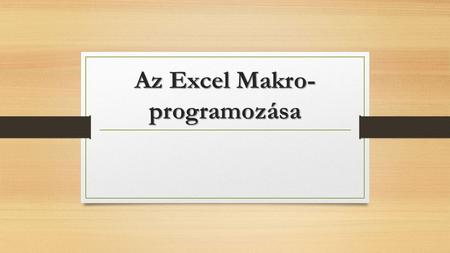 Az Excel Makro- programozása. Változók Változók deklarációja (csak Option Explicit esetén) {Dim|Public|Private|Protected|Static} vá1tozó1, változó2 As.