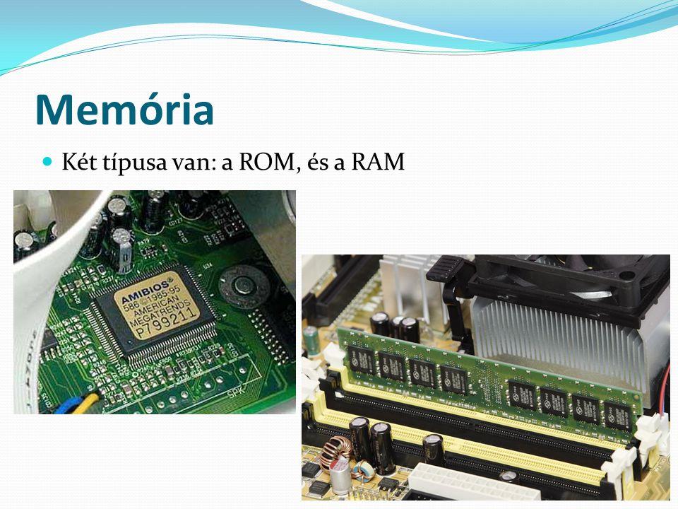 ROM  A ROM (angolul Read-Only Memory)  Csak olvasható adatok tárolására alkalmas memória.