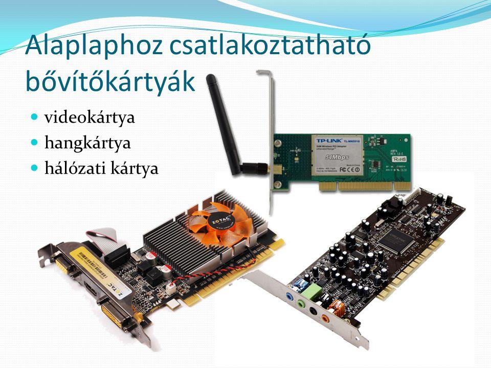 Csatoló felületek  PCI – 266 MB/s  AGP (Accelerated Graphics Port) – 2 GB/s  PCI Express (PCIe) – 16 GB/s  IDE, ATA, PATA – 133 MB/s  SCSI (Small Computer System Interface) – 320 MB/s  SATA (Serial ATA) – 6 GB/s  SAS (Serial Attached SCSI) – 6-24 GB/s  USB (Universal Serial Bus) – 60-400 MB/s