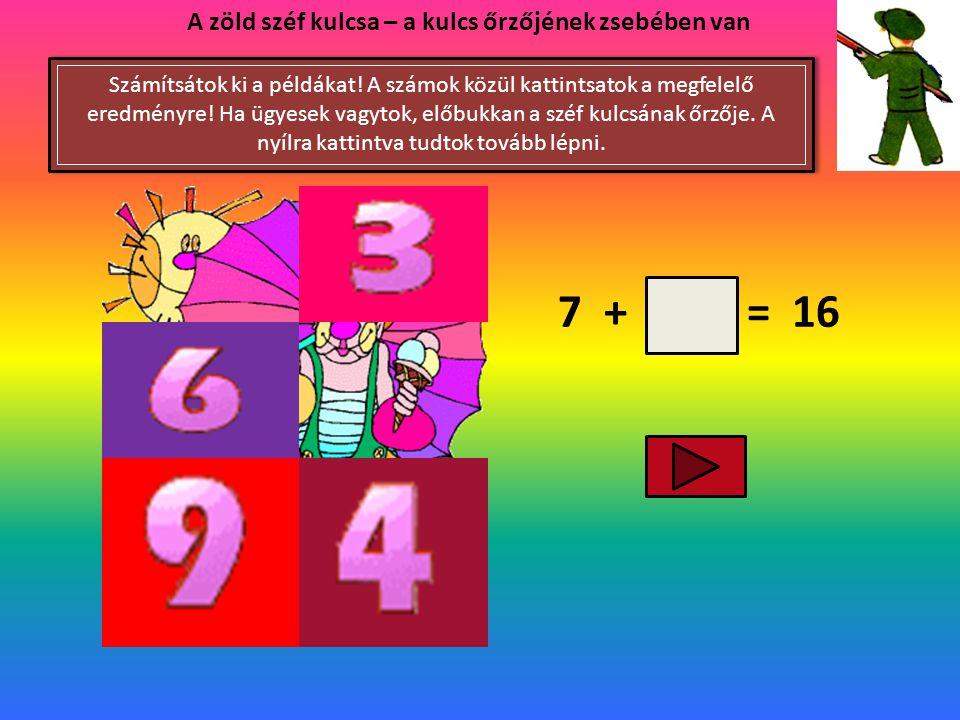 7 + = 16 A zöld széf kulcsa – a kulcs őrzőjének zsebében van Számítsátok ki a példákat.