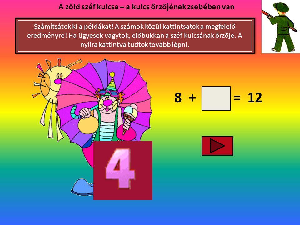 8 + = 12 A zöld széf kulcsa – a kulcs őrzőjének zsebében van Számítsátok ki a példákat.