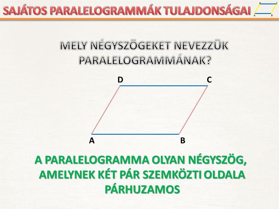 A D B C Paralelogrammák általános tulajdonságai: A PARALELOGRAMMA SZEMKÖZTI OLDALAI EGYENLŐEK.