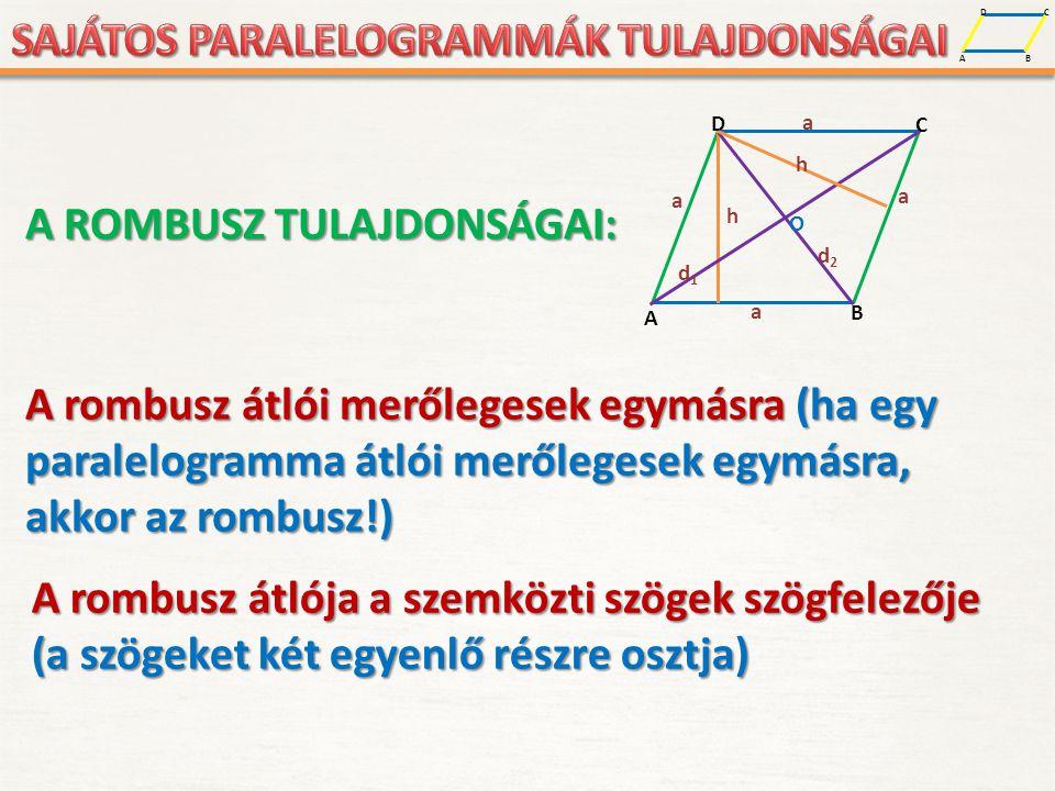 A D B C A D B C a a a a h O d1d1 d2d2 h Az átlók középpontja egyben a magasságokat is felezi, így ez a pont egyenlő távolságra van a rombusz oldalaitól.
