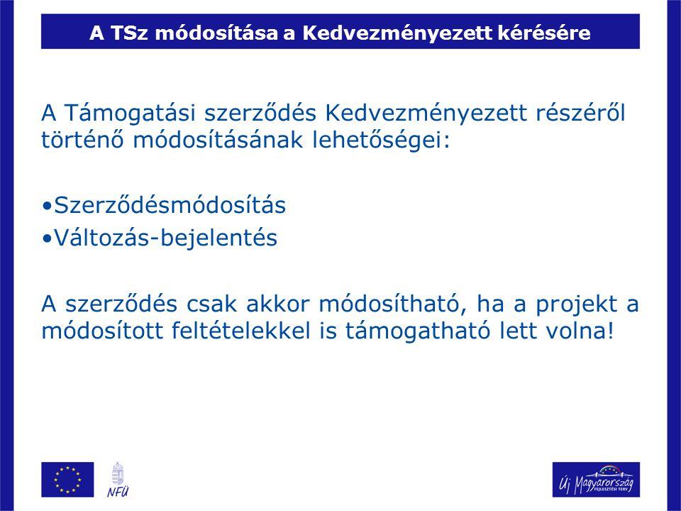 A TSz módosítása a Kedvezményezett kérésére Szerződésmódosítás A Kedvezményezett a támogatási szerződés módosítását köteles kezdeményezni, ha: a) a projekt megvalósításának befejezése az eredeti támogatási szerződésben meghatározott időponthoz képest előre láthatóan 3 hónapot meghaladóan késik, b) a projekt összköltségének összesen húsz százalékát meghaladó mértékben változik a költségek költségkategóriák szerinti bontása az eredeti támogatási szerződésben rögzített bontáshoz képest, d) az eredeti támogatási szerződésben rögzített bármely indikátor értéke módosul 10%nál nagyobb mértékben.
