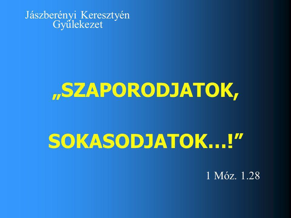 """Jászberényi Keresztyén Gyülekezet """"SZAPORODJATOK, SOKASODJATOK…! 1 Móz. 1.28"""