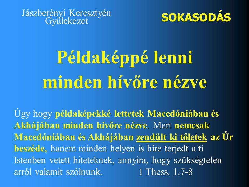 Jászberényi Keresztyén Gyülekezet Példaképpé lenni minden hívőre nézve Úgy hogy példaképekké lettetek Macedóniában és Akhájában minden hívőre nézve.