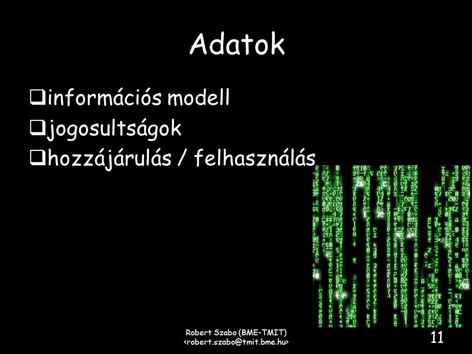 Információs modell  Hogyan lehet az alkalmazás specifikus adatokat közös, általánosan felhasználható adattá tenni  hogyan lehet kötni az adatokat egymáshoz  szabványosítás alatt álló adat cserét támogató formátumok  EU Linked Data, W3C Semantic Web Robert Szabo (BME-TMIT) 12