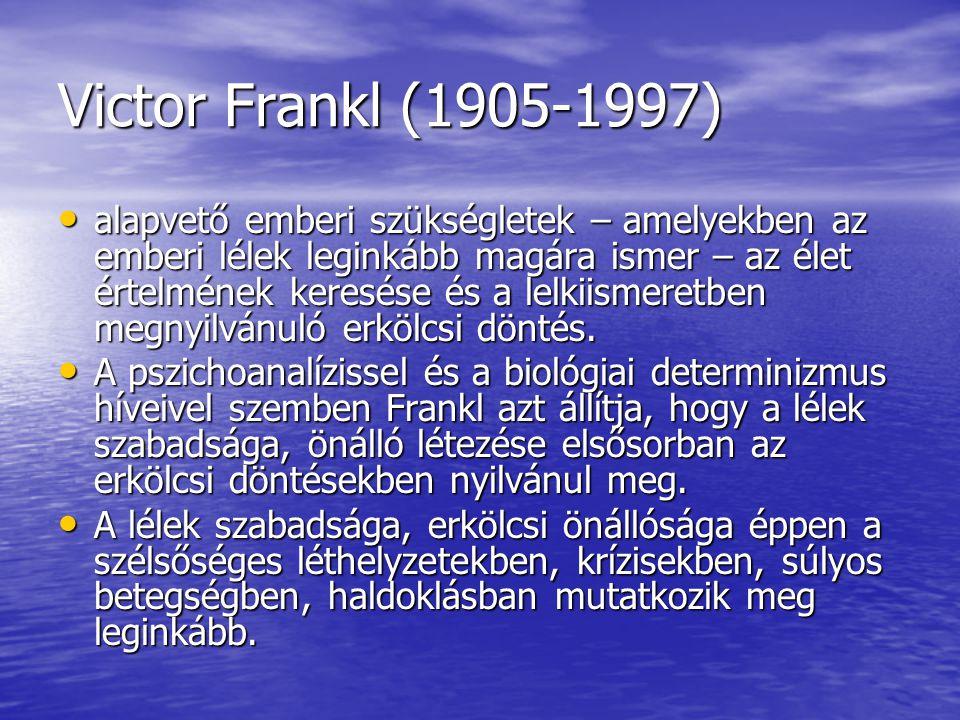 """Az emberi szükségletek szintjei: • Frankl a második világháború idején három évig volt különböző koncentrációs táborokban • Freud és Maslow szükséglet elmélete szerint az alapvető szükségletek – például az éhség – elmossák az egyéni különbségeket, • Frankl saját tapasztalatai alapján az állítja, hogy ennek éppen az ellenkezője igaz: • """"A koncentrációs táborokban éppen hogy különbözőek lettek az emberek."""